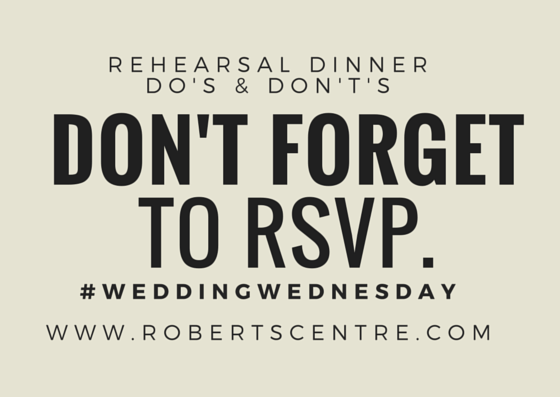 Who Do You Invite To Wedding Rehearsal Dinner: Rehearsal Dinner DO's & DON'Ts : Roberts Centre