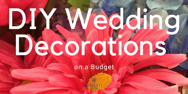 Diy Wedding Decorations On A Budget Roberts Centre